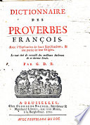 Dictionnaire des proverbes françois. Avec l'explication de leurs significations, et une partie de leur origine ... Par G. D. B. [i.e. G. de Backer.]