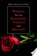 Woman, You are Beautiful, Natural and Blessed!