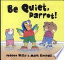 Be Quiet  Parrot