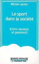 Le sport dans la société, entre raison(s) et passion(s)
