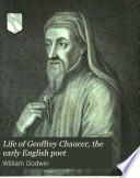 Life of Geoffrey Chaucer, the Early English Poet