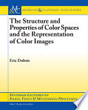 The Structure and Properties of Color Spaces and the Representation of Color Images