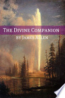The Divine Companion  Annotated with Biography about James Allen