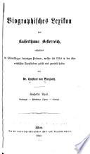 Biographisches lexikon des kaiserthums Oesterreich, enthaltend die lebensskizzen der denkwürdigen personen, welche seit 1750 in den österreichischen kronländern geboren wurden oder darin gelebt und gewirkt haben