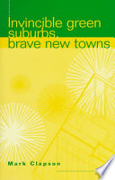 Invincible Green Suburbs, Brave New Towns