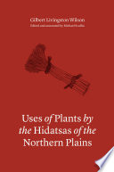 Uses of Plants by the Hidatsa of the Northern Plains