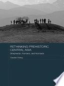 Rethinking Prehistoric Central Asia