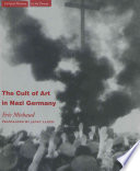 The Cult Of Art In Nazi Germany : interpretation of national socialism, arguing that art...