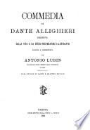 Commedia di Dante Allighieri  preceduta dalla vita e da studi preparatori illustrativi  esposta e commentata da Antonio Lubin