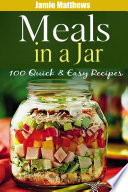Meals in a Jar  100 Quick   Easy Mason Jars Recipes