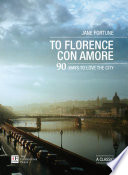To Florence con amore  90 ways to love the city