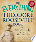 The Everything Theodore Roosevelt Book