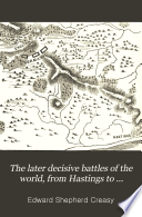 The later decisive battles of the world  from Hastings to Waterloo  an excerpt from  The fifteen decisive battles of the world