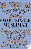 Smart Single Muslimah Transform How You Approach Love And Marriage