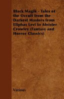 Black Magik   Tales of the Occult from the Darkest Masters from Eliphas Levi to Aleister Crowley  Fantasy and Horror Classics