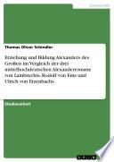 Erziehung und Bildung Alexanders des Großen im Vergleich der drei mittelhochdeutschen Alexanderromane von Lambrechts, Rodolf von Ems und Ulrich von Etzenbachs