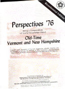 Perspectives  76  Being a Compendium of Useful Knowledge about Old time Vermont and New Hampshire Complete with Hundreds of Practical Suggestions Whereby Scholars Can be Engaged in Reliving the Heroism of Their Forefathers  and Containing Maps  Charts  Booklists  Receipts  and Other Valuable Aids for All Readers