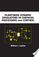 Plantwide Dynamic Simulators in Chemical Processing and Control