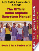 Life Skills Curriculum: ARISE Official Homo Sapiens Operator's Guide, Book 3: Take The Highway To Health (Instructor's Manual)