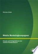 Mobile Marketingkampagnen - Einsatz und Erfolgsfaktoren der mobilen Kundenakquise