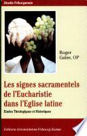 Les signes sacramentels de l Eucharistie dans l Eglise latine