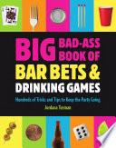 Big Bad Ass Book of Bar Bets and Drinking Games
