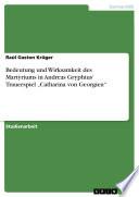 """Bedeutung und Wirksamkeit des Martyriums in Andreas Gryphius' Trauerspiel """"Catharina von Georgien"""""""