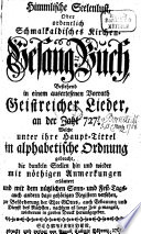 Himmliche Seelenlust  oder ordentlich Schmalkaldisches Kirchen Gesang Buch  bestehend in einem auserlesenen Vorrath geistreicher Lieder  an der Zahl 727