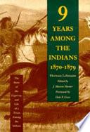 Nine Years Among the Indians  1870 1879