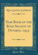 Year Book Of The Rose Society Of Ontario 1933 Classic Reprint