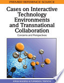 Cases On Interactive Technology Environments And Transnational Collaboration Concerns And Perspectives