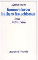 Kommentar zu Luthers Katechismen: Die Zehn Gebote ; Luthers Vorreden