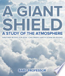 A Giant Shield   A Study of the Atmosphere   Weather Books for Kids   Children s Earth Sciences Books