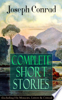 Complete Short Stories of Joseph Conrad  Including His Memoirs  Letters   Critical Essays