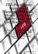 ITIL Practitioner Support And Restore IPSR All In One Help Desk Exam Guide And Certification Work Book Define Implement Manage And Review Service Support With Service Desk Incident Management And Problem Management