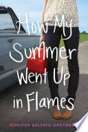 How My Summer Went Up In Flames : boyfriend's car, seventeen-year-old rosie embarks on a...