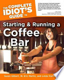 The Complete Idiot s Guide to Starting and Running a Coffee Bar