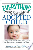 The Everything Parent s Guide to Raising Your Adopted Child