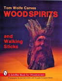 Tom Wolfe Carves Wood Spirits and Walking Sticks