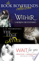The Book Boyfriends Collection  Wither  Wait For You  The Edge of Never