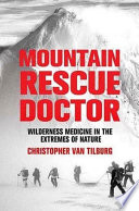 Mountain Rescue Doctor Wilderness Medicine in the Extremes of Nature