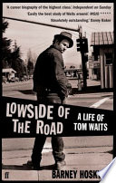 Lowside of the Road  A Life of Tom Waits