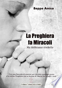 La preghiera fa miracoli   Ma dobbiamo crederlo   Con una Raccolta di orazioni per chiedere qualsiasi grazia   E la celebre Preghiera con la Novena di    Maria che scioglie i nodi