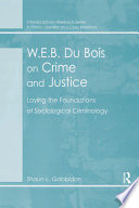 W E B  Du Bois on Crime and Justice