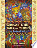 African Legends Myths And Folktales For Readers Theatre