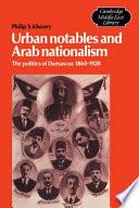 Urban Notables and Arab Nationalism The Process Provides A Fascinating Interpretation Of The