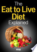 The Eat to Live Diet Explained