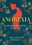 Anorexia  You Can Never Be Too Thin    Or Can You