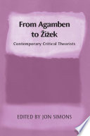 From Agamben To Zizek  Contemporary Critical Theorists : concepts and critical approaches of the theorists who...