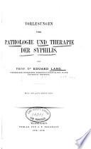Vorlesungen über Pathologie und Therapie der Syphilis